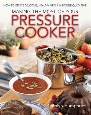 Picture of Making the Most of Your Pressure Cooker: How to Create Healthy Meals in Double Quick Time
