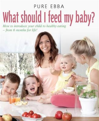 Picture of What Should I Feed My Baby?: How to Introduce Your Child to Healthy Eating  -  from 6 Months for Life!