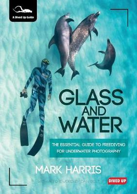 Picture of Glass and Water: The Essential Guide to Freediving for Underwater Photography