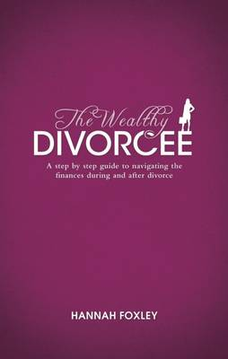 Picture of The Wealthy Divorcee: A Step-by-Step Guide to Navigating the Finances During and After Divorce
