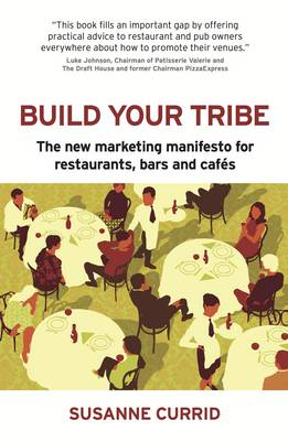 Picture of Build Your Tribe: The New Marketing Manifesto for Restaurants, Bars and Cafes