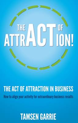Picture of The Act of Attraction in Business: How to Align Your Activity for Extraordinary Business Results