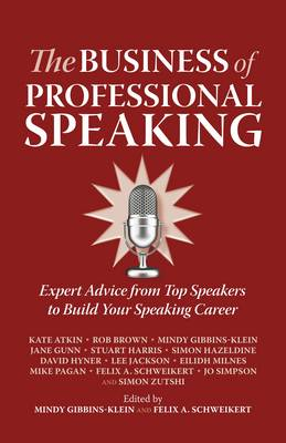 Picture of The Business of Professional Speaking: Expert Advice from Top Speakers to Build Your Speaking Career