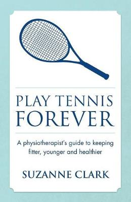 Picture of Play Tennis Forever: A Physiotherapist's Guide to Keeping Fitter, Younger and Healthier