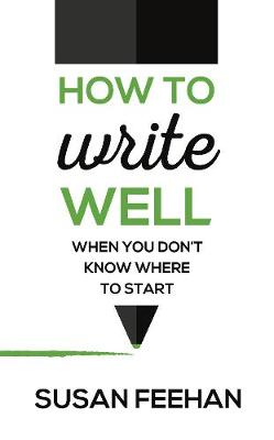 Picture of How to Write Well: When You Don't Know Where to Start