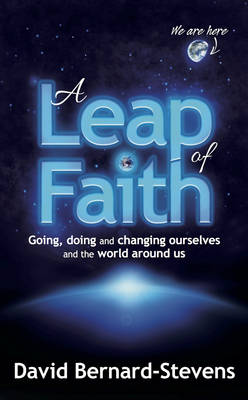 Picture of A Leap of Faith: Going, Doing and Changing Ourselves and the World Around Us
