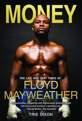 Picture of Money: The Life and Fast Times of Floyd Mayweather Jr.