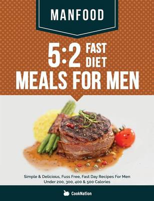 Picture of Manfood: 5:2 Fast Diet Meals for Men: Simple & Delicious, Fuss Free, Fast Day Recipes for Men Under 200, 300, 400 & 500 Calories