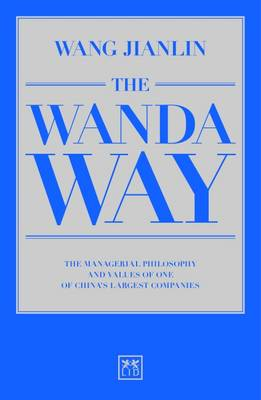 Picture of The Wanda Way: The Managerial Philosophy and Values of One of China's Largest Companies