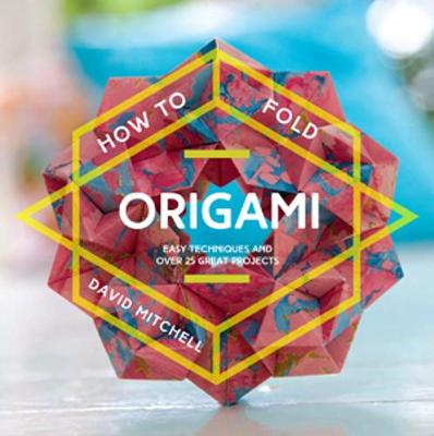 Picture of How to Fold Origami: Easy Techniques and Over 25 Great Projects