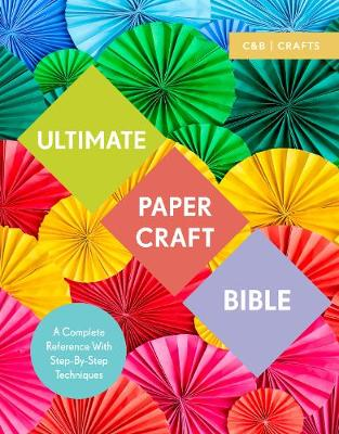 Picture of Ultimate Paper Craft Bible: A Complete Reference with Step-by-Step Techniques