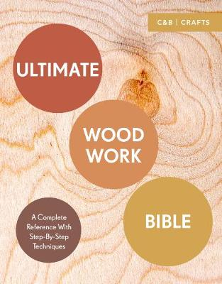 Picture of Ultimate Woodwork Bible: A Complete Reference with Step-by-Step Techniques
