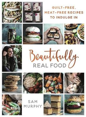 Picture of Beautifully Real Food: Guilt-Free, Meat-Free Recipes to Indulge in