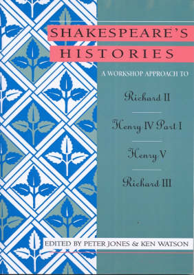 Picture of A Workshop Approach to Shakespeare's Histories: Richard II, Henry IV Part 1, Henry V, Richard III