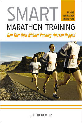 Picture of Smart Marathon Training: Run Your Best without Running Yourself Ragged