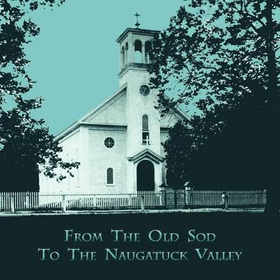 Picture of From the Old Sod to the Naugatuck Valley