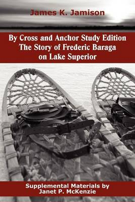 Picture of By Cross and Anchor Study Edition: The Story of Frederic Baraga on Lake Superior