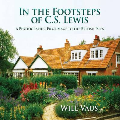 Picture of In the Footsteps of C. S. Lewis: A Photographic Pilgrimage to the British Isles