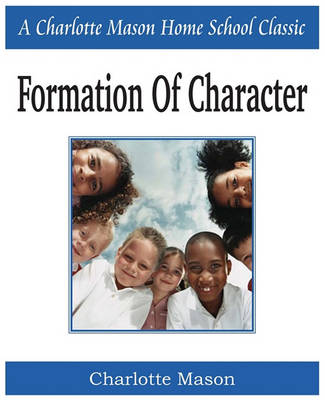 Picture of Formation of Character: Charlotte Mason Homeschooling Series, Vol. 5