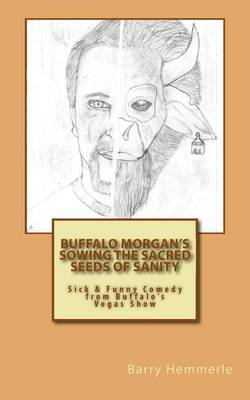 Picture of Buffalo Morgan's Sowing the Sacred Seeds of Sanity: Sick & Funny Comedy from Buffalo's Vegas Show