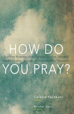 Picture of How Do You Pray?: Inspiring Responses from Religious Leaders, Spiritual Guides, Healers, Activists and Other Lovers of Humanity