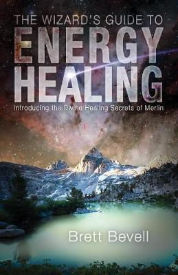 Picture of The Wizard's Guide to Energy Healing: Introducing the Divine Healing Secrets of Merlin