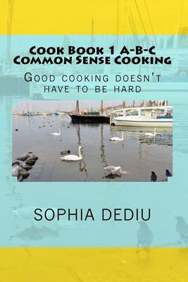 Picture of Cook Book 1 A-B-C Common Sense Cooking: Good Cooking Doesn't Have to Be Hard
