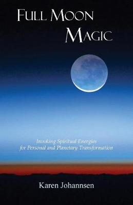 Picture of Full Moon Magic: Invoking Spiritual Energies for Personal and Planetary Transformation