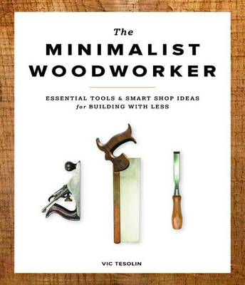 Picture of The Minimalist Woodworker: Essential Tools & Smart Shop Ideas for Building with Less