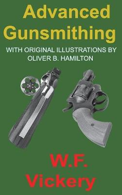 Picture of Advanced Gunsmithing: Manual of Instruction in the Manufacture, Alteration and Repair of Firearms In-So-Far as the Necessary Metal Work with Hand and Machine Tools Is Concerned
