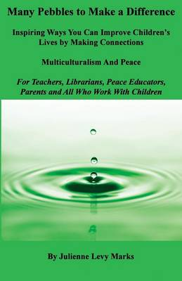Picture of Many Pebbles to Make a Difference: Inspiring Ways You Can Improve Children's Lives by Making Connections: Multiculturalism and Peace: For Teachers, Librarians, Peace Educators, Parents and All Who Work with Children
