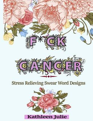 Picture of F*ck Cancer: Swear Word Coloring Book: Stress Relieving Chronic Illness Swear Word Designs