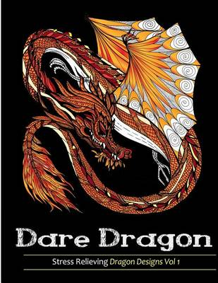Picture of Adult Coloring Books: Dare Dragons: Over 25 Stress Relieving Dragon Designs Volume 1