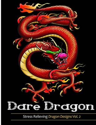 Picture of Adult Coloring Books: Dare Dragons: Over 25 Fierce and Stress Relieving Dragon Designs Vol. 2