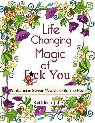 Picture of Life Changing Magic of F*ck You: Alphabetic Swear Words Coloring Book with Mandala, Flowers and Zen Designs