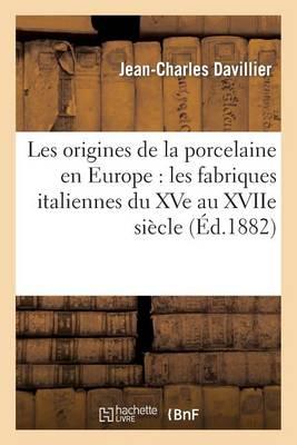Picture of Les Origines de La Porcelaine En Europe: Les Fabriques Italiennes Du Xve Au Xviie Siecle