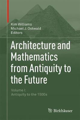 Picture of Architecture and Mathematics from Antiquity to the Future: Volume I: Antiquity to the 1500s