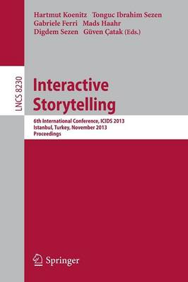 Picture of Interactive Storytelling: 6th International Conference, ICIDS 2013, Istanbul, Turkey, November 6-9, 2013, Proceedings