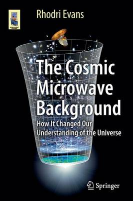 Picture of The Cosmic Microwave Background: How it Changed Our Understanding of the Universe