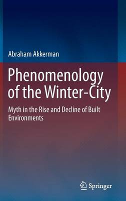 Picture of Phenomenology of the Winter-City: Myth in the Rise and Decline of Built Environments: 2016