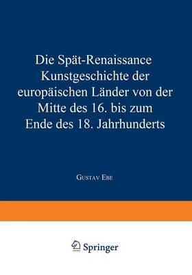 Picture of Die Spat-Renaissance: Kunstgeschichte Der Europaischen Lander Von Der Mitte Des 16. Bis Zum Ende Des 18. Jahrhunderts