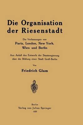 Picture of Die Organisation Der Riesenstadt: Die Verfassungen Von Paris, London, New York, Wien Und Berlin