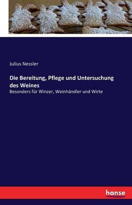 Picture of Die Bereitung, Pflege Und Untersuchung Des Weines