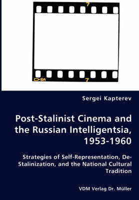 Picture of Post-Stalinist Cinema and the Russian Intelligentsia, 1953-1960 - Strategies of Self-Representation, de-Stalinization, and the National Cultural Tradition