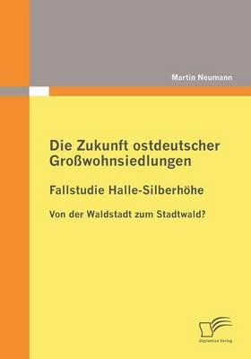 Picture of Die Zukunft Ostdeutscher Growohnsiedlungen: Fallstudie Halle-Silberhohe