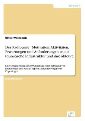 Picture of Der Radtourist Motivation, Aktivitaten, Erwartungen Und Anforderungen an Die Touristische Infrastruktur Und Ihre Akteure