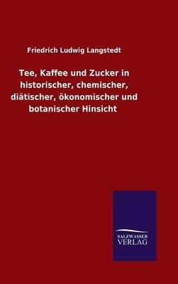 Picture of Tee, Kaffee Und Zucker in Historischer, Chemischer, Diatischer, Okonomischer Und Botanischer Hinsicht