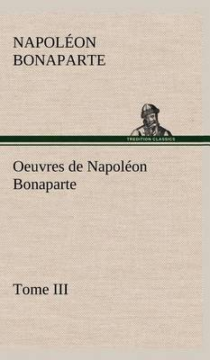 Picture of Oeuvres de Napol on Bonaparte, Tome III.