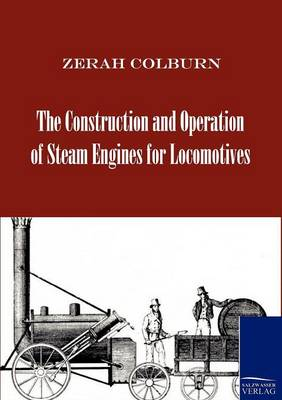 Picture of The Construction and Operation of Steam Engines for Locomotives
