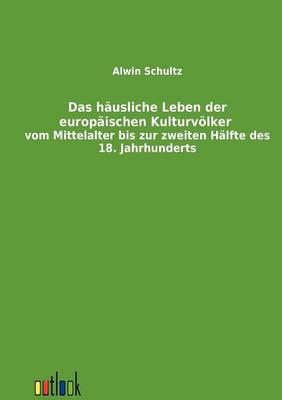 Picture of Das Hausliche Leben Der Europaischen Kulturvolker Vom Mittelalter Bis Zur Zweiten Halfte Des 18. Jahrhunderts
